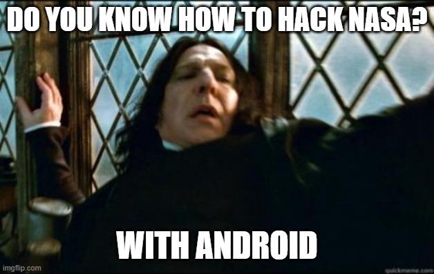 snape meme how to hack NASA